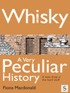 Whisky, A Very Peculiar History (eBook): A Wee Drop O&#39; the Hard Stuff